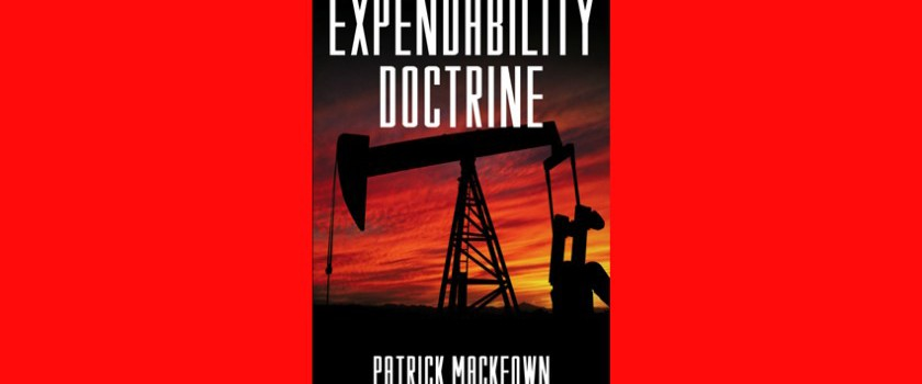 The Expendability Doctrine, an oil conspiracy thriller