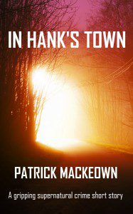 In Hank's Town: a gripping supernatural crime short story